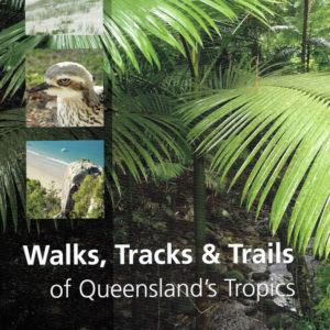 Walks Tracks and Trails of Queensland Tropics - Derrick Stone