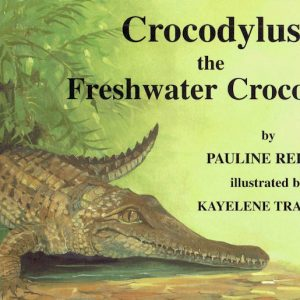 Crocodylus the Freshwater Crocodile by Pauline Reilly